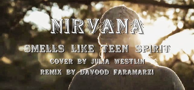 Nirvana - Smells like Teen Spirit - Julia Westlin version - Davood Faramarzi Remix